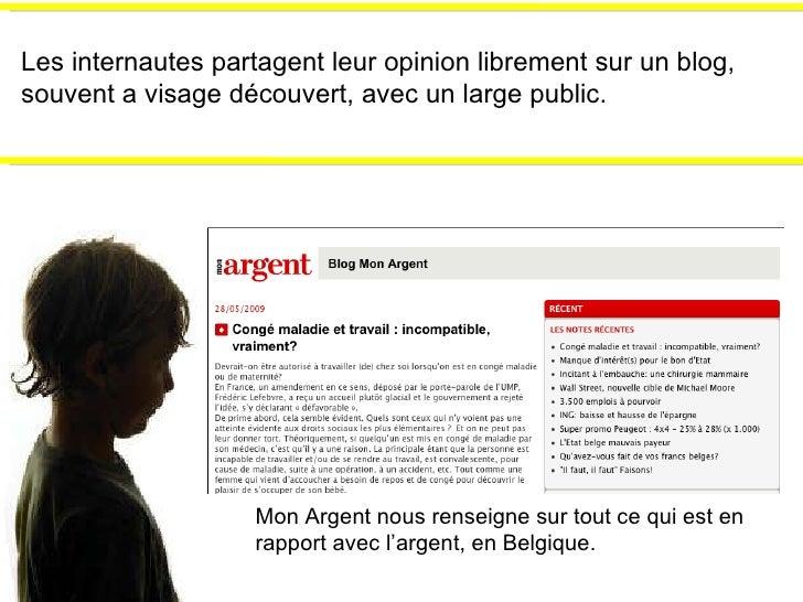 Les internautes partagent leur opinion librement sur un blog, souvent a visage découvert, avec un large public. Mon Argent...