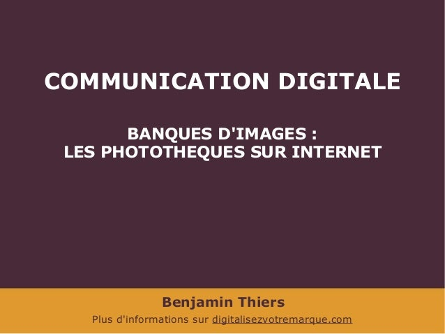 COMMUNICATION DIGITALE BANQUES D'IMAGES : LES PHOTOTHEQUES SUR INTERNET  Benjamin Thiers Plus d'informations sur digitalis...