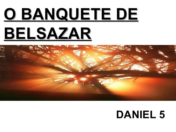 O BANQUETE DE BELSAZAR DANIEL 5