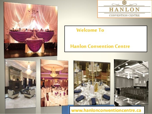 Welcome To Hanlon Convention Centre www.hanlonconventioncentre.ca
