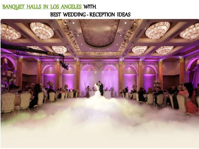 Banquet Halls In Los Angeles With Best Wedding Reception Ideas