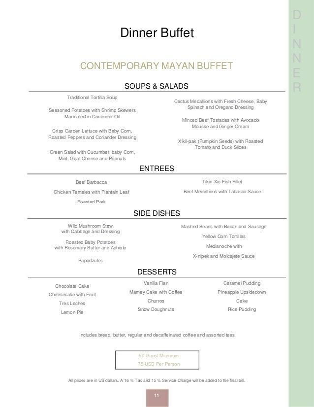 D I N N E R Dinner Buffet CONTEMPORARY MAYAN BUFFET SOUPS & SALADS Traditional Tortilla Soup Seasoned Potatoes with Shrimp...