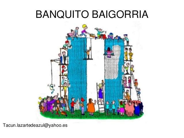 BANQUITO BAIGORRIA  Tacun.lazartedeazul@yahoo.es
