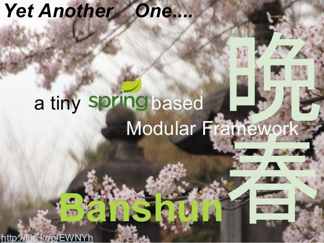 Yet Another One.... Banshun a tiny based Modular Framework http://flic.kr/p/EWNYh