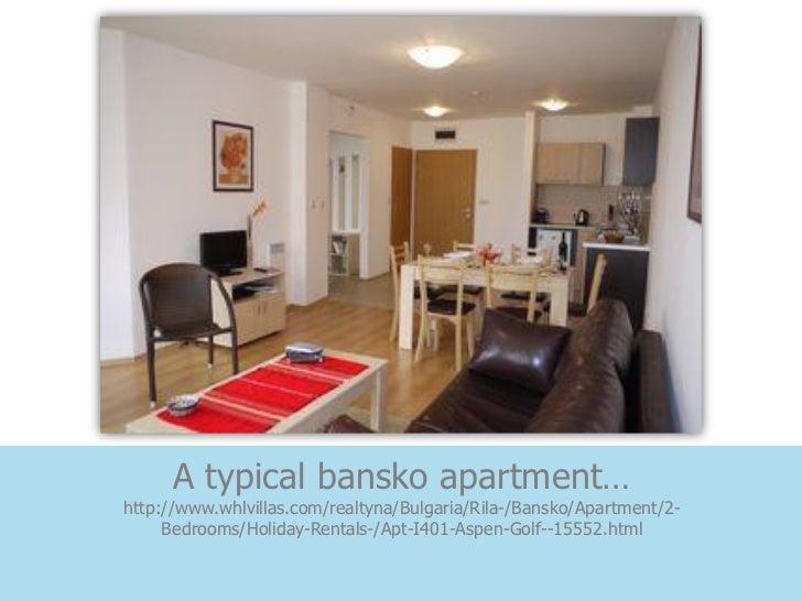 A typical bansko apartment…http://www.whlvillas.com/realtyna/Bulgaria/Rila-/Bansko/Apartment/2-     Bedrooms/Holiday-Renta...