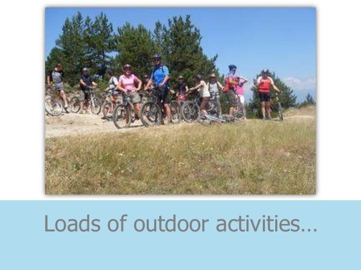 Loads of outdoor activities…