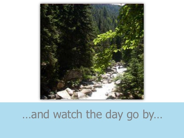 …and watch the day go by…