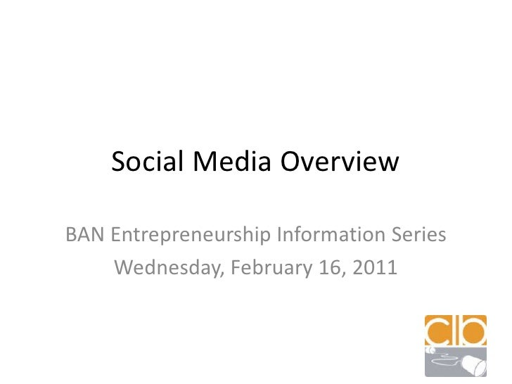 Social Media Overview<br />BAN Entrepreneurship Information Series<br />Wednesday, February 16, 2011<br />