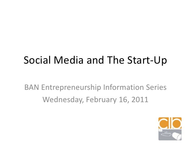 Social Media and The Start-Up<br />BAN Entrepreneurship Information Series<br />Wednesday, February 16, 2011<br />