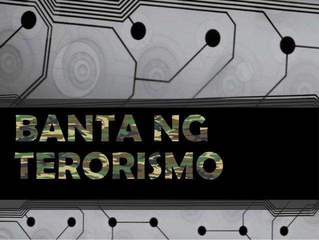  Higit  na naging mapanganib ang buhay ng tao sapagkat walang pinipiling bibiktimahin ang terorismo--opisyal o sibilyan m...