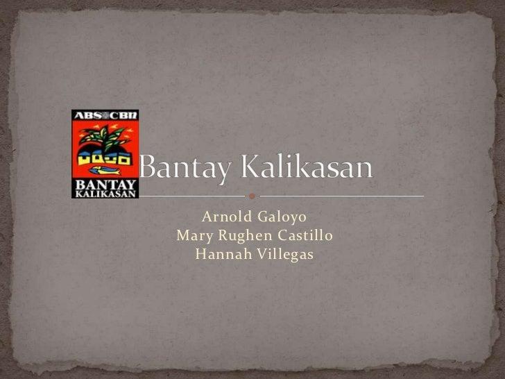Arnold GaloyoMary Rughen Castillo Hannah Villegas <br />BantayKalikasan<br />