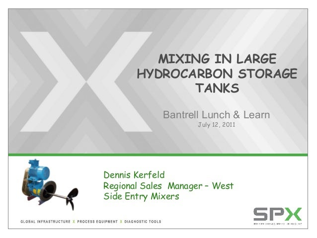 MIXING IN LARGE HYDROCARBON STORAGE TANKS Bantrell Lunch & Learn July 12, 2011 Dennis Kerfeld Regional Sales Manager – Wes...