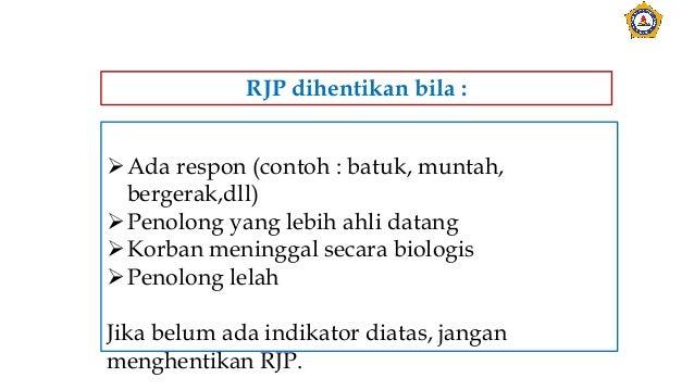 Ada respon (contoh : batuk, muntah, bergerak,dll) Penolong yang lebih ahli datang Korban meninggal secara biologis Pen...