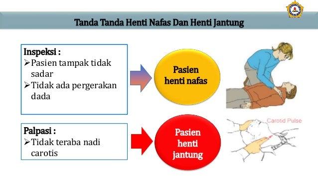 Tanda Tanda Henti Nafas Dan Henti Jantung Inspeksi : Pasien tampak tidak sadar Tidak ada pergerakan dada Pasien henti na...
