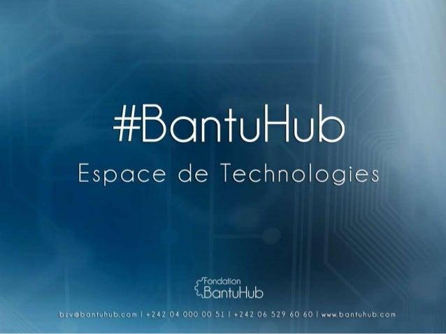 Depuis plus d'un an, le Bantuhub a fait montre de volonté en s'impliquant dans la promotion des TIC, de l'entrepreneuriat ...