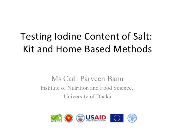 Testing Iodine Content of Salt:Kit and Home Based Methods        Ms Cadi Parveen Banu    Institute of Nutrition and Food S...