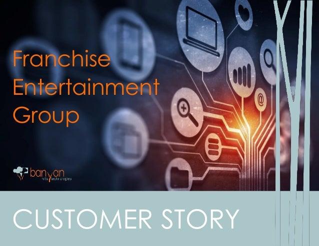 CUSTOMER STORY Franchise Entertainment Group