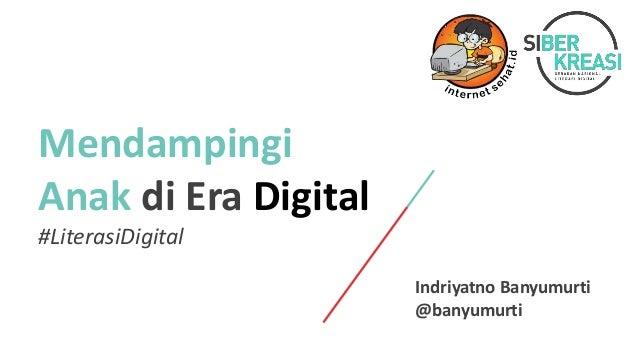 Mendampingi Anak di Era Digital #LiterasiDigital Indriyatno Banyumurti @banyumurti