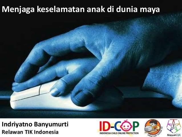 Menjaga keselamatan anak di dunia maya Indriyatno Banyumurti Relawan TIK Indonesia