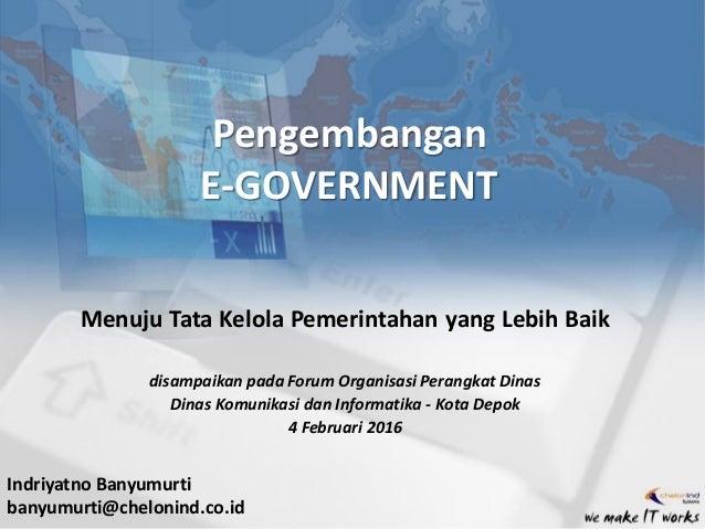 Pengembangan E-GOVERNMENT Menuju Tata Kelola Pemerintahan yang Lebih Baik disampaikan pada Forum Organisasi Perangkat Dina...