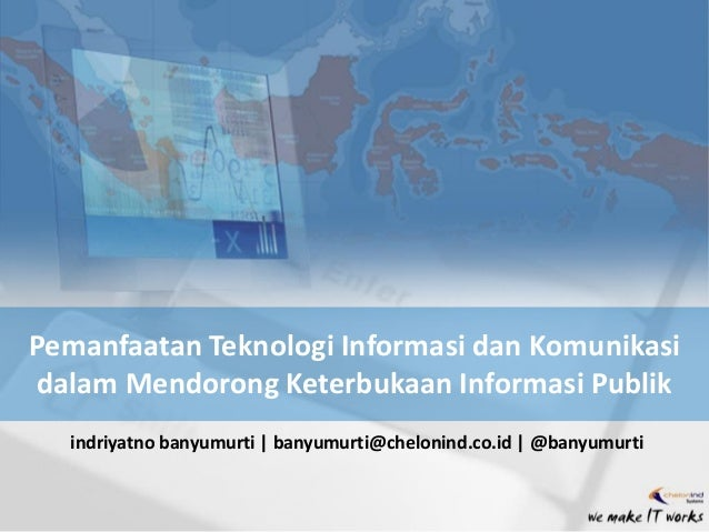 Pemanfaatan Teknologi Informasi dan Komunikasi dalam Mendorong Keterbukaan Informasi Publik indriyatno banyumurti   banyum...