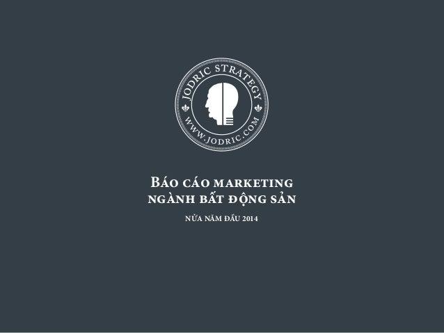 JODRIC.COM 1 Báo cáo marketing ngành bất động sản NỬA NĂM ĐẦU 2014