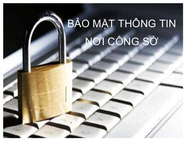 BẢO MẬT THÔNG TIN NƠI CÔNG SỞ