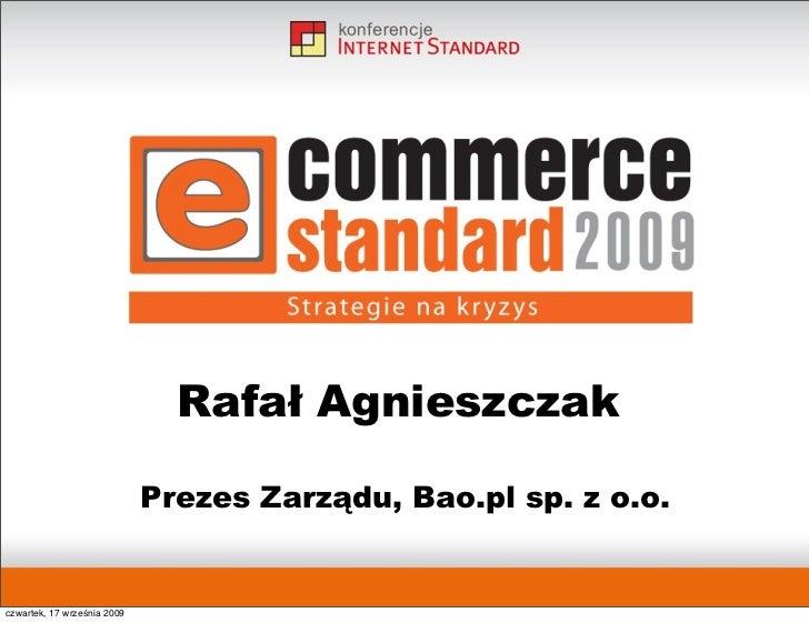 Rafał Agnieszczak                               Prezes Zarządu, Bao.pl sp. z o.o.   czwartek, 17 września 2009