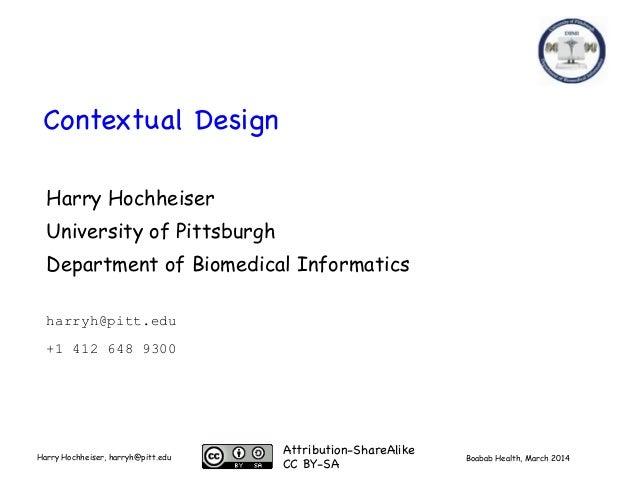 Boabab Health, March 2014Harry Hochheiser, harryh@pitt.edu Contextual Design Harry Hochheiser University of Pittsburgh Dep...
