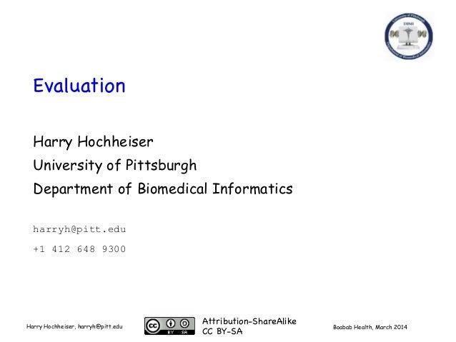 Boabab Health, March 2014Harry Hochheiser, harryh@pitt.edu Evaluation Harry Hochheiser University of Pittsburgh Department...