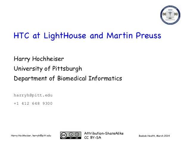 Boabab Health, March 2014Harry Hochheiser, harryh@pitt.edu HTC at LightHouse and Martin Preuss Harry Hochheiser University...