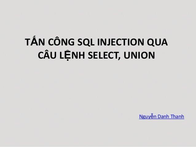 Nguyễn Danh Thanh TẤN CÔNG SQL INJECTION QUA CÂU LỆNH SELECT, UNION