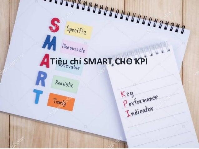 Tiêu chí SMART cho Giá trị mục tiêu - S - Specific: Cụ thể, rõ ràng và dễ hiểu ✓ Giá trị mục tiêu cần rõ ràng để xác định ...