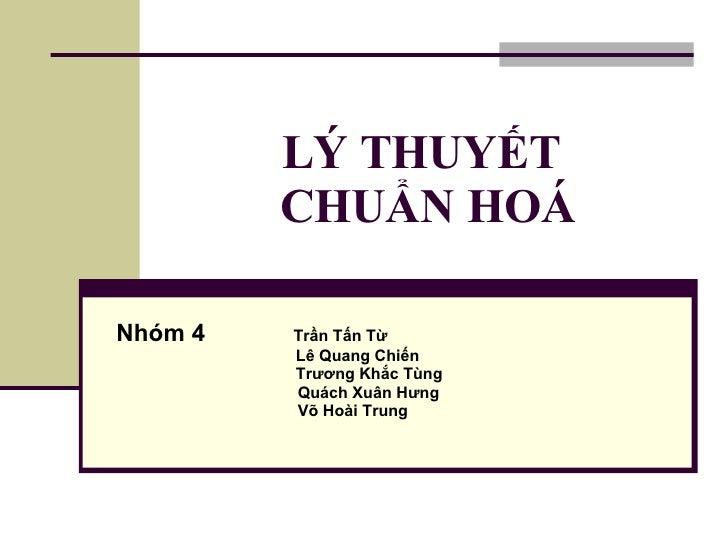 LÝ THUYẾT          CHUẨN HOÁ  Nhóm 4   Trần Tấn Từ          Lê Quang Chiến          Trương Khắc Tùng          Quách Xuân H...