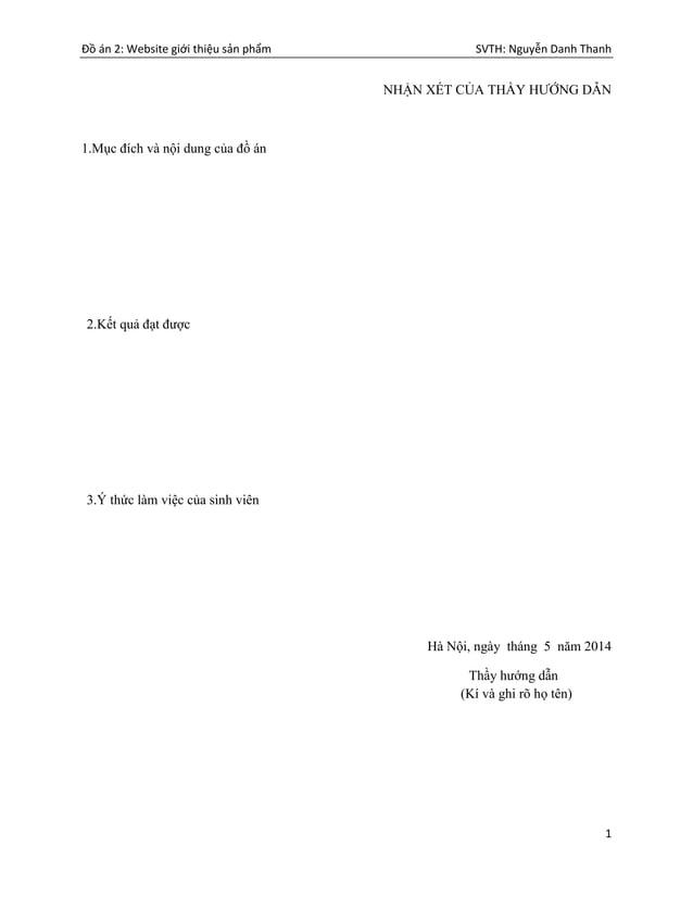 Đồ án 2: Website giới thiệu sản phẩm SVTH: Nguyễn Danh Thanh 1 NHẬN XÉT CỦA THẦY HƯỚNG DẪN 1.Mục đích và nội dung của đồ á...
