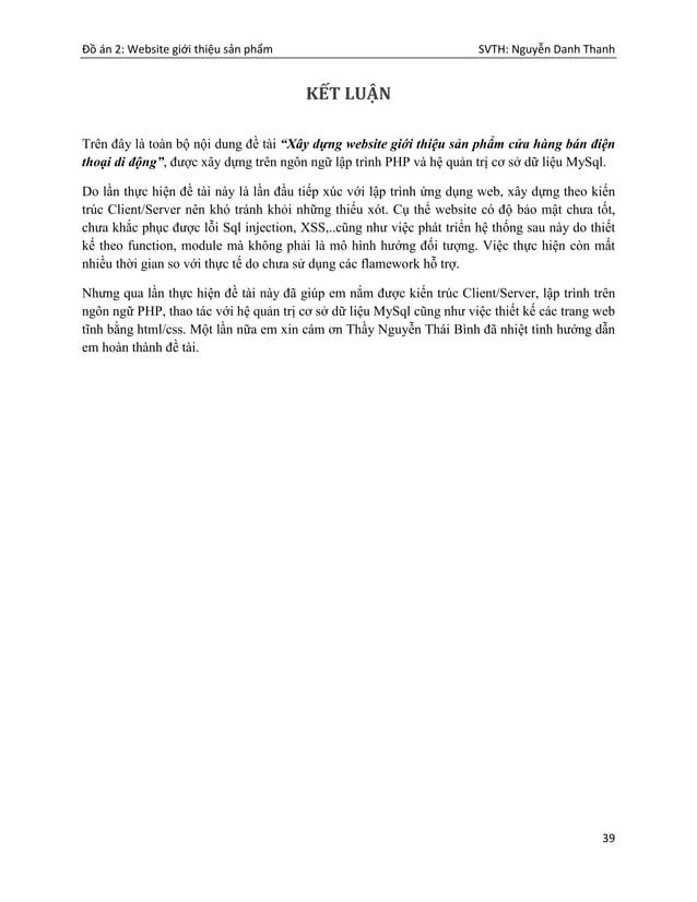 """Đồ án 2: Website giới thiệu sản phẩm SVTH: Nguyễn Danh Thanh 39 KẾT LUẬN Trên đây là toàn bộ nội dung đề tài """"Xây dựng web..."""