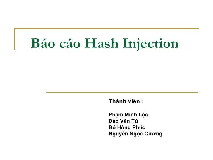 Báo cáo Hash Injection Thành viên  : Phạm Minh Lộc Đào Văn Tú Đỗ Hồng Phúc Nguyễn Ngọc Cương