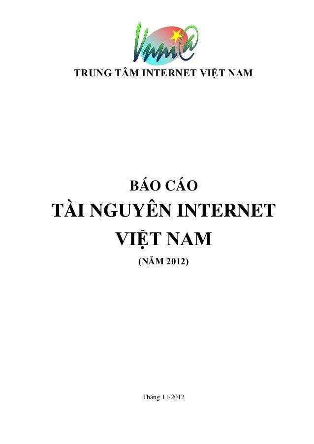 TRUNG TÂM INTERNET VIỆT NAM         BÁO CÁOTÀI NGUYÊN INTERNET      VIỆT NAM          (NĂM 2012)           Tháng 11-2012
