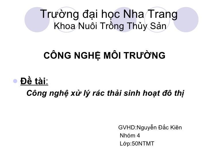 Trường đại học Nha Trang   Khoa Nuôi Trồng Thủy Sản <ul><li>CÔNG NGHỆ MÔI TRƯỜNG </li></ul><ul><li>Đề tài : </li></ul><ul>...