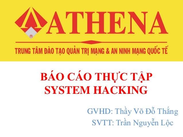 BÁO CÁO THỰC TẬP SYSTEM HACKING GVHD: Thầy Võ Đỗ Thắng SVTT: Trần Nguyễn Lộc