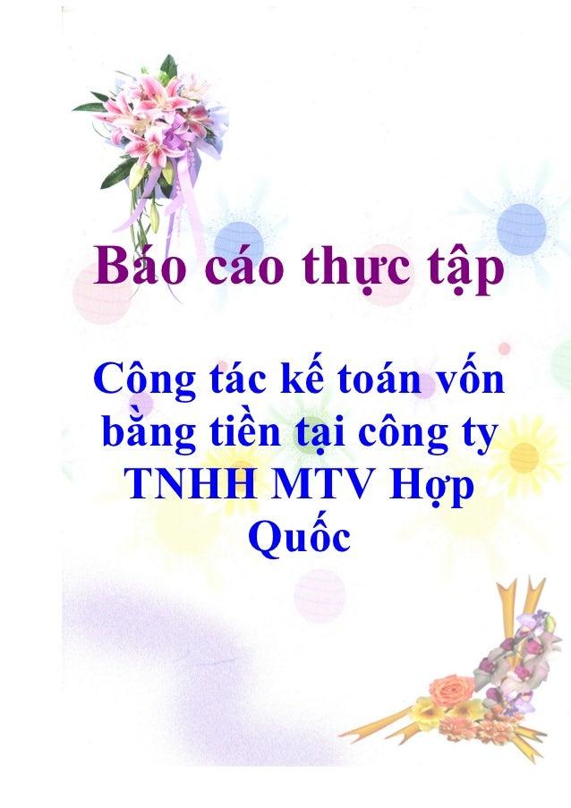 Báo cáo thực tậpCông tác kế toán vốnbằng tiền tại công ty TNHH MTV Hợp        Quốc