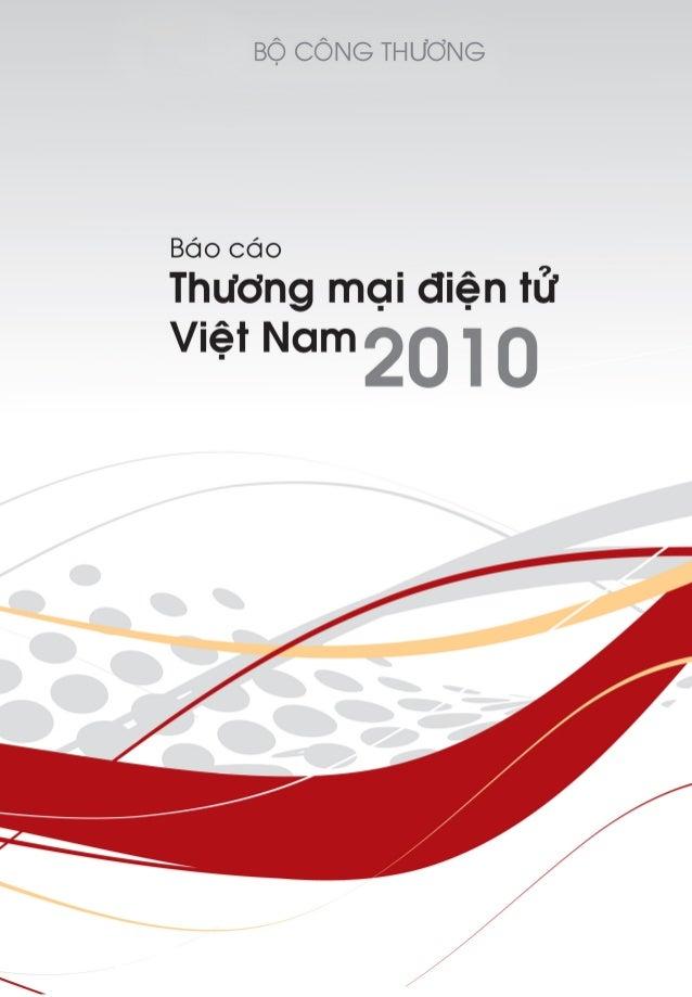 BáocáoThươngmạiđiệntửViệtNam20103LỜI GIỚI THIỆUSau 5 năm triển khai Quyết định số 222/2005/QĐ-TTg ngày 15 tháng 9 năm 2005...
