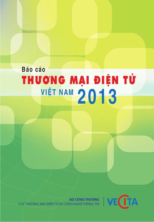 BỘ CÔNG THƯƠNG CỤC THƯƠNG MẠI ĐIỆN TỬ VÀ CÔNG NGHỆ THÔNG TIN 2013 THƯƠNG MẠI ĐIỆN TỬ Báo cáo VIỆT NAM