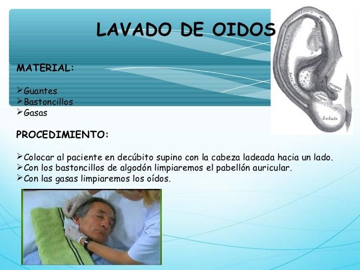 LAVADO DE OIDOSMATERIAL:GuantesBastoncillosGasasPROCEDIMIENTO:Colocar al paciente en decúbito supino con la cabeza lad...