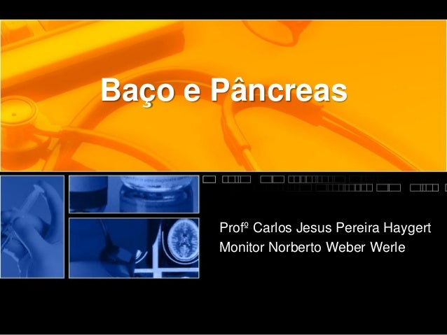 Baço e Pâncreas       Profº Carlos Jesus Pereira Haygert       Monitor Norberto Weber Werle