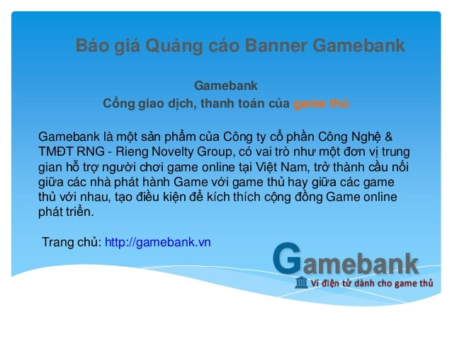 Báo giá Quảng cáo Banner Gamebank Gamebank Cổng giao dịch, thanh toán của game thủ Gamebank là một sản phẩm của Công ty cổ...
