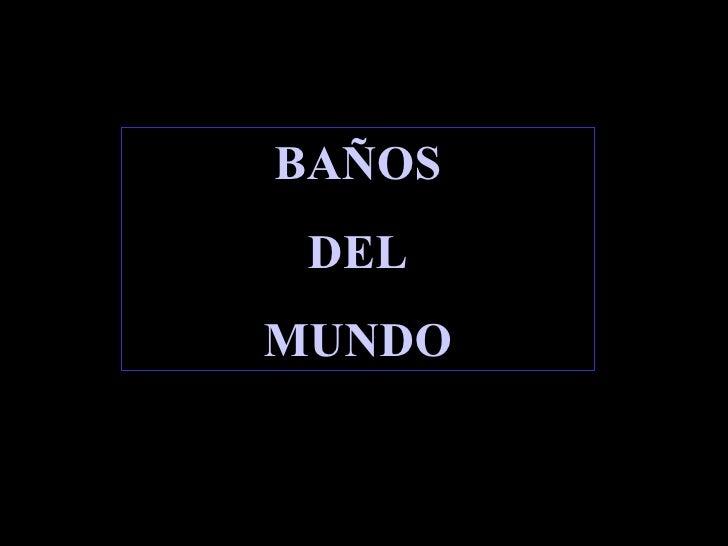 BAÑOS DEL MUNDO