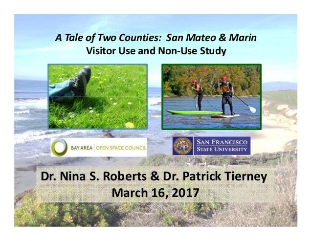 ATaleofTwoCounties:SanMateo&Marin VisitorUseandNon‐UseStudy Dr.NinaS.Roberts&Dr.PatrickTierney March...
