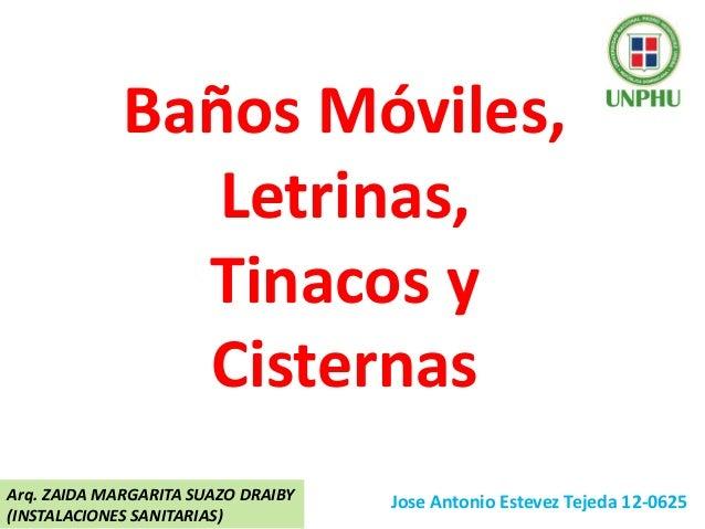 Baños Móviles, Letrinas, Tinacos y Cisternas Jose Antonio Estevez Tejeda 12-0625Arq. ZAIDA MARGARITA SUAZO DRAIBY (INSTALA...