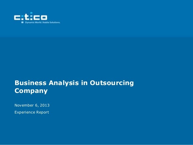Business Analysis in Outsourcing Company November 6, 2013 Experience Report
